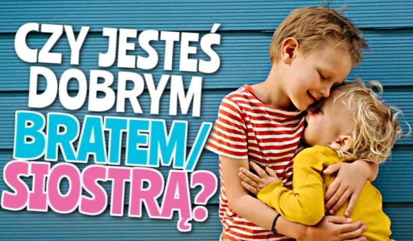 Czy jesteś dobrym bratem/siostrą? Sprawdź!