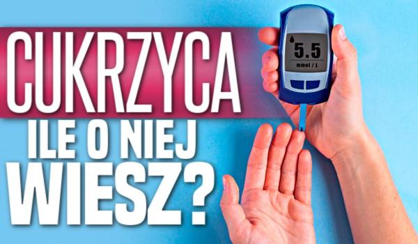 Cukrzyca – ile o niej wiesz?