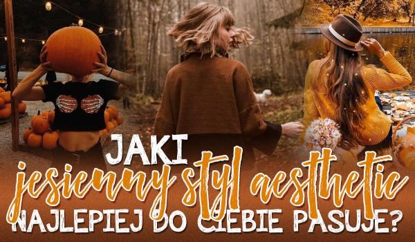 Jaki jesienny styl aesthetic najlepiej do Ciebie pasuje?
