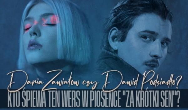 """Daria Zawiałow czy Dawid Podsiadło? – Kto śpiewa ten wers w piosence """"Za krótki sen""""?"""