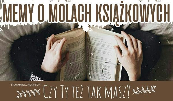 Memy o molach książkowych! – Czy Ty też tak masz?