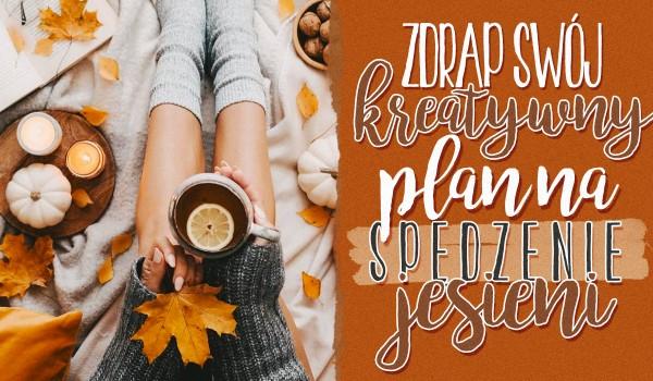 Zdrap swój kreatywny plan na spędzenie jesieni!