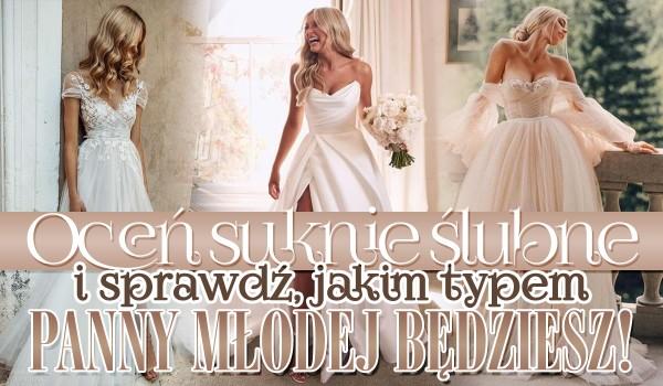 Oceń suknie ślubne i sprawdź, jakim typem panny młodej będziesz!
