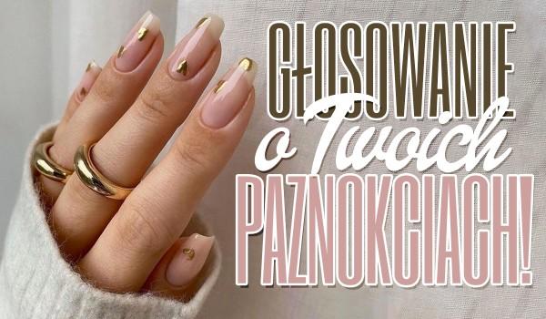 Głosowanie o Twoich paznokciach!