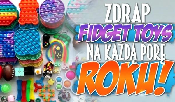 Zdrap fidget toys na każdą porę roku!