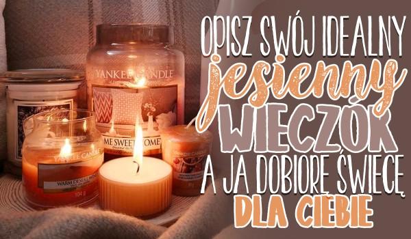 Opisz swój idealny jesienny wieczór, a ja dobiorę świeczkę dla Ciebie!