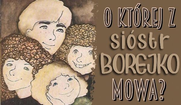 O której z sióstr Borejko mowa?
