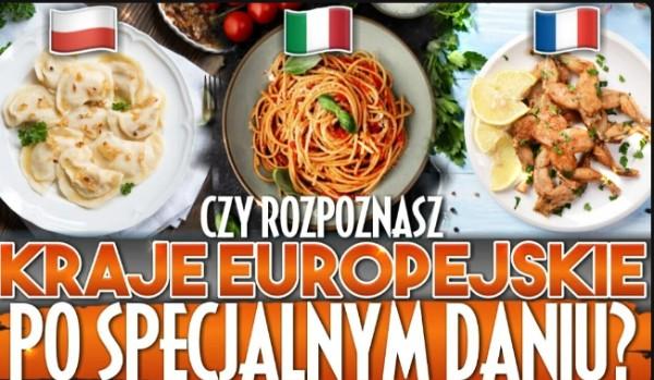 Czy rozpoznasz kraje Europejskie po specjalnym daniu?