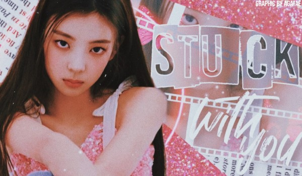 Stuck with you [1]