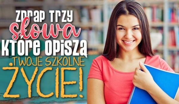 Zdrap trzy słowa, które opiszą Twoje szkolne życie!