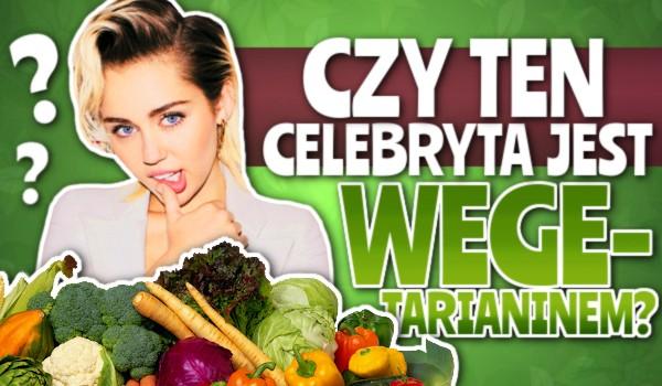 Czy ten celebryta jest wegetarianinem?