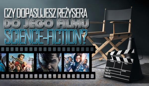 Czy dopasujesz reżysera do jego filmu science-fiction?