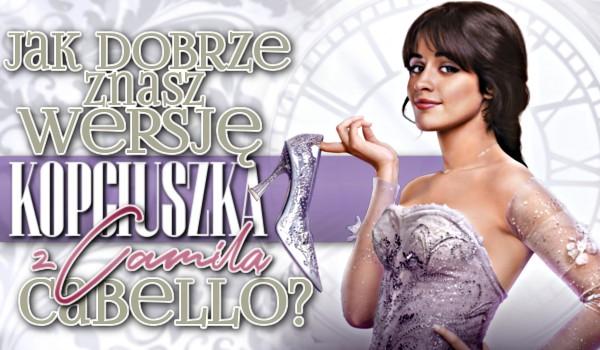 """Jak dobrze znasz wersję """"Kopciuszka"""" z Camilą Cabello?"""