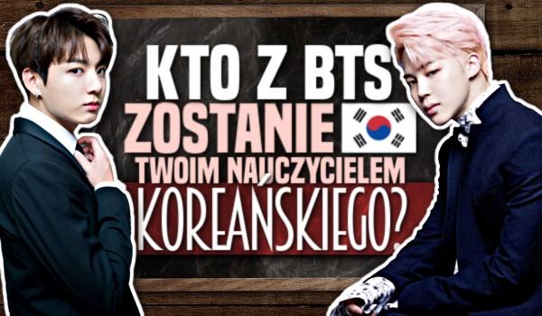 Który członek BTS zostanie Twoim nauczycielem koreańskiego?