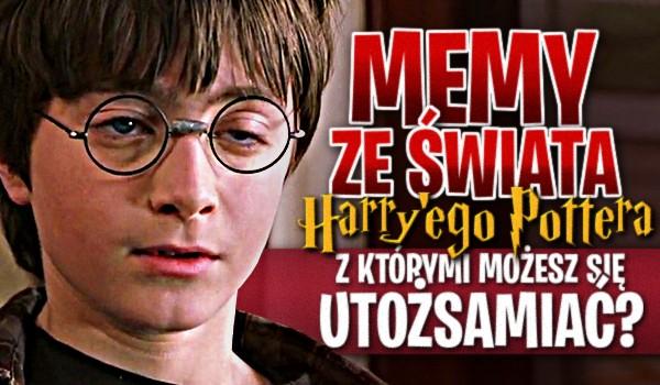 Memy ze świata Harry'ego Pottera — Z którymi możesz się utożsamiać?