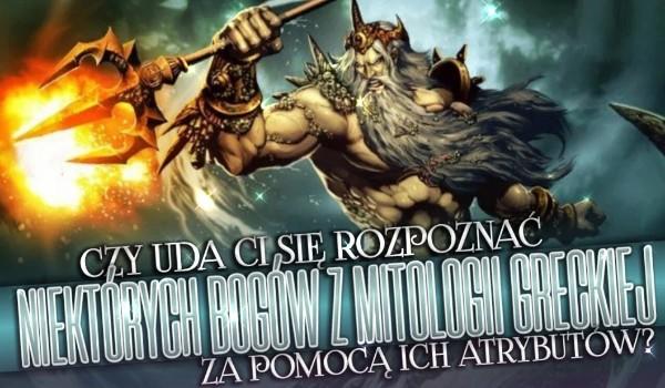 Czy uda Ci się rozpoznać niektórych bogów z mitologii greckiej za pomocą ich atrybutów?