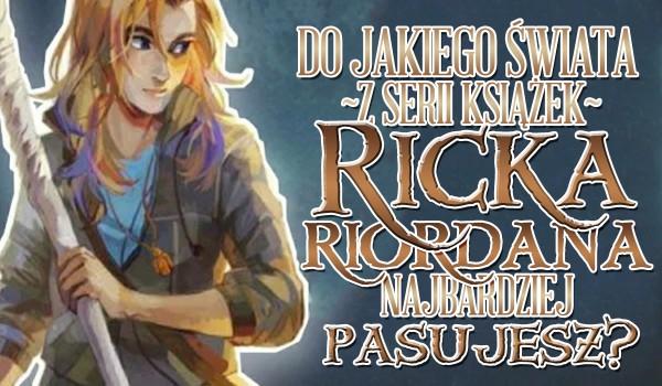 Do jakiego świata z serii Ricka Riordana najbardziej pasujesz?