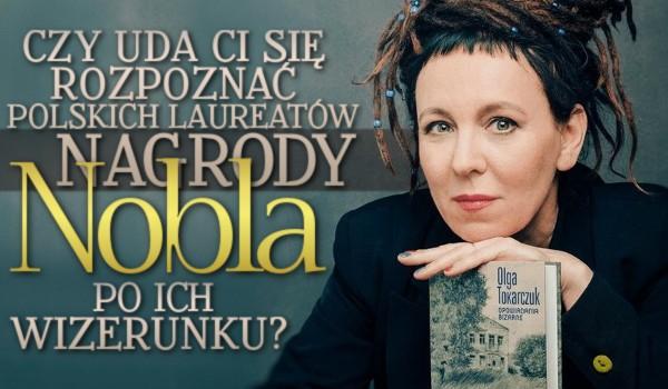 Czy uda Ci się rozpoznać polskich laureatów nagrody Nobla po ich wizerunku?
