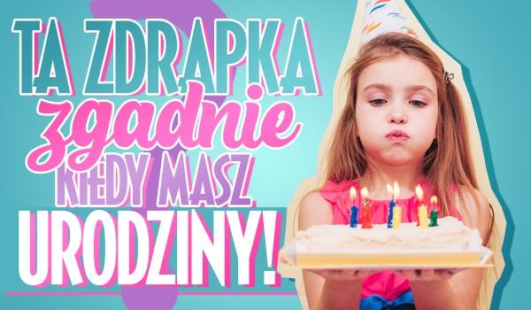 Ta zdrapka zgadnie, kiedy masz urodziny!