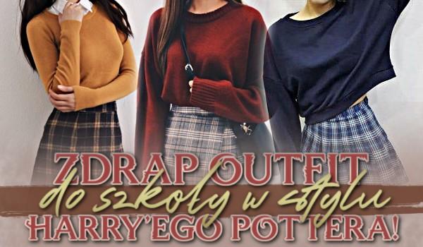 Zdrap outfit do szkoły w stylu Harry'ego Pottera!