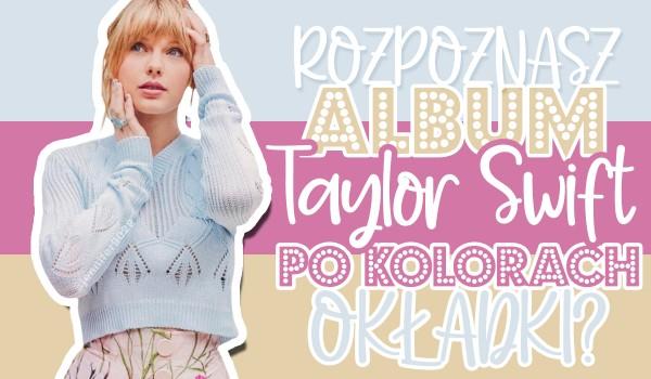 Czy rozpoznasz album Taylor Swift po kolorach okładki?