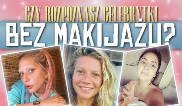 Czy rozpoznasz celebrytki bez makijażu?