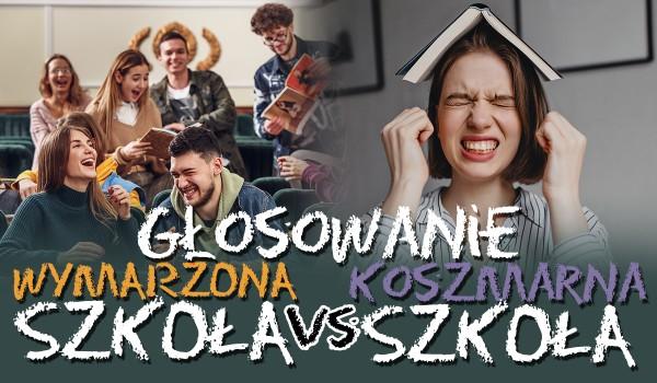 Wymarzona szkoła vs. koszmarna szkoła – Głosowanie!
