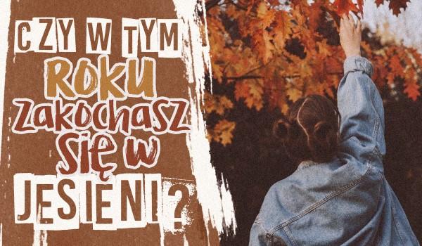 Czy w tym roku zakochasz się w jesieni?