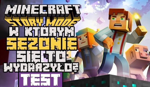 Sezon pierwszy czy drugi – Kiedy to się wydarzyło? Minecraft: Story Mode!