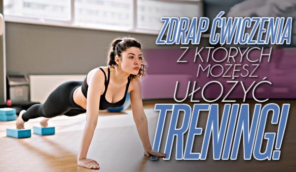 Zdrap ćwiczenia, z których możesz ułożyć trening!