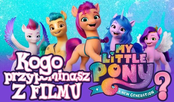 Kogo przypominasz z filmu My Little Pony: A New Generation?