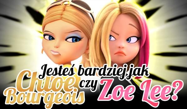 Jesteś bardziej jak Chloe Bourgeois czy Zoe Lee?