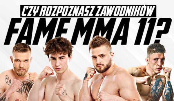 Czy rozpoznasz zawodników Fame MMA 11?