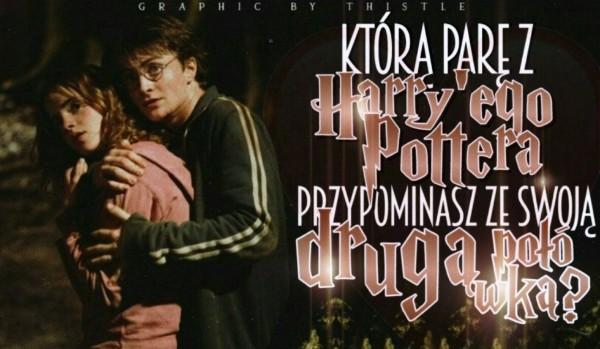 Jaką parę z Harry'ego Pottera przypominasz ze swoją drugą połówką?
