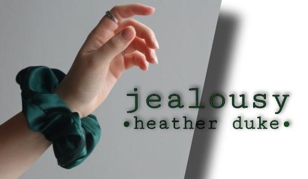 Jealousy |Heather Duke| •prolog•