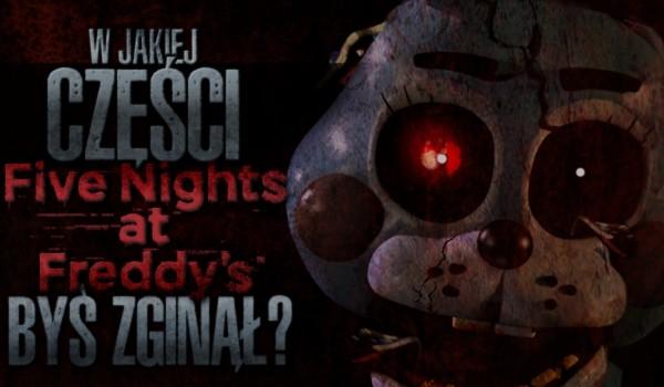 W jakiej części z Five Nights at Freddy's byś zginął?