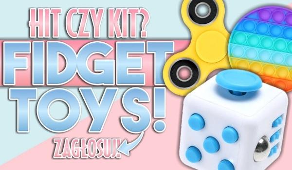 Hit czy kit? – Fidget Toys!