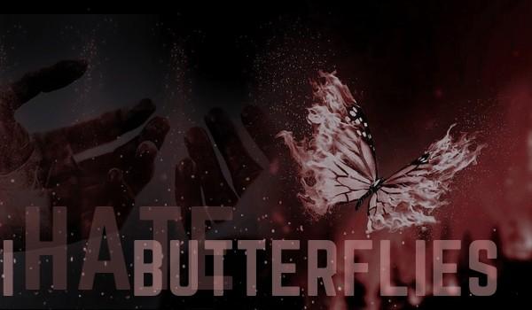 I HATE butterflies