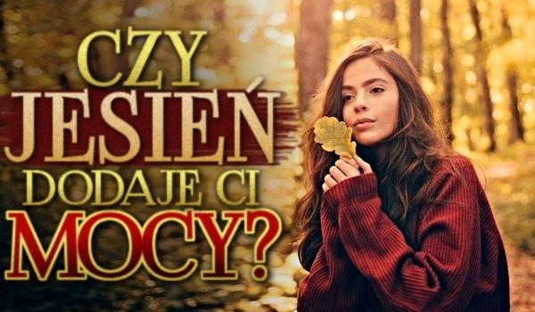 Czy jesień dodaje Ci mocy?