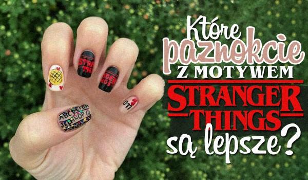 """Które paznokcie z motywem """"Stranger Things"""" są Twoim zdaniem lepsze?"""