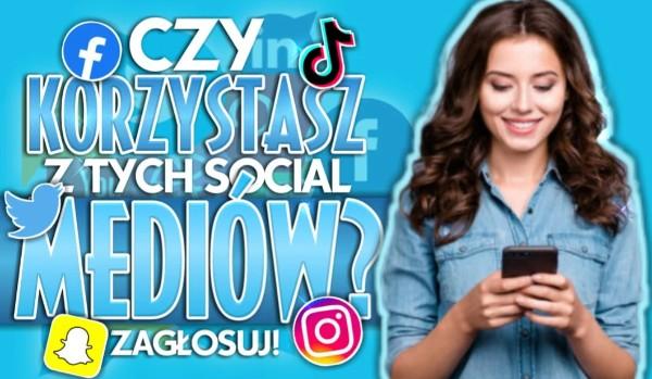 Czy korzystasz z tych social mediów?