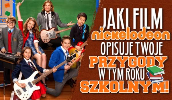 Jaki film Nickelodeon opisuje Twoje przygody w tym roku szkolnym?