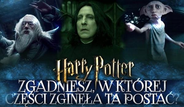 Czy zgadniesz, w której części zginęła ta postać? – Harry Potter!