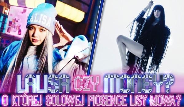 Lalisa czy Money? – O której solowej piosence Lisy mowa?