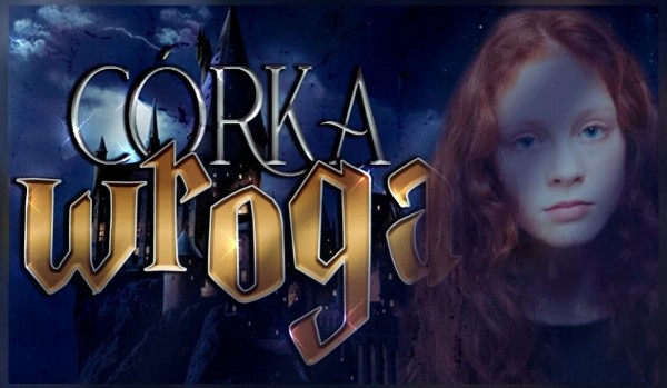 Córka wroga | Rose Granger-Weasley | one shot
