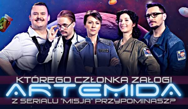 """Którego członka załogi Artemida z serialu """"Misja"""" przypominasz?"""