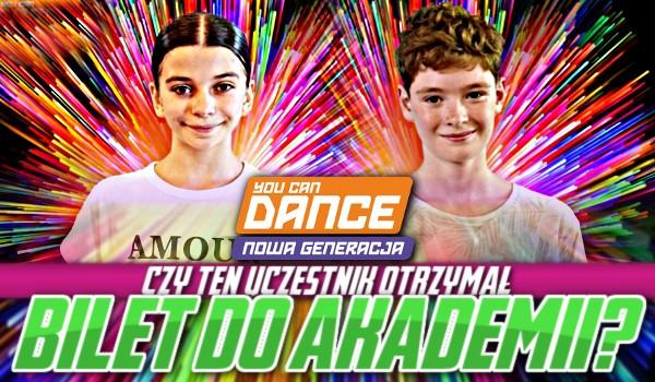 Czy ten uczestnik You Can Dance. Nowa Generacja otrzymał bilet do Akademii?