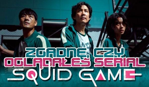 """Zgadnę, czy oglądałeś serial """"Squid Game""""!"""