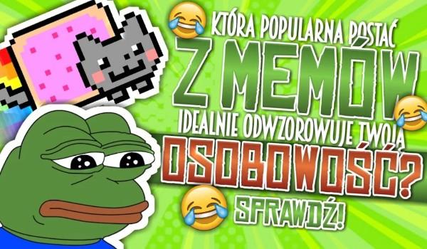 Która popularna postać z memów idealnie odwzorowuje Twoją osobowość?