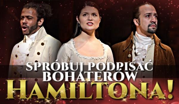 """Spróbuj podpisać bohaterów """"Hamiltona""""!"""